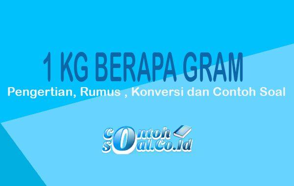 1 Kg Berapa Gram