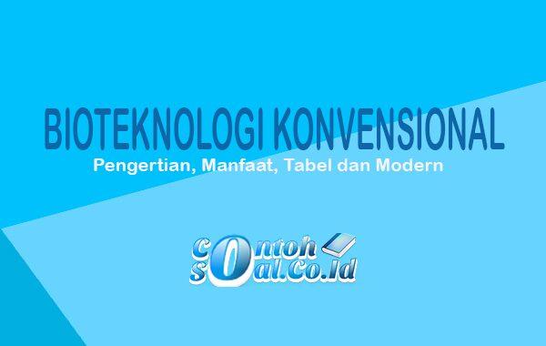 Bioteknologi - Pengertian, Konvensional, Modern, Manfaat ...