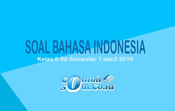 Soal Bahasa Indonesia Kelas 6 SD Semester 1 dan 2 2019