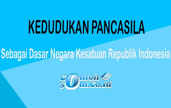 Kedudukan Pancasila Sebagai Dasar Negara Kesatuan Republik Indonesia.