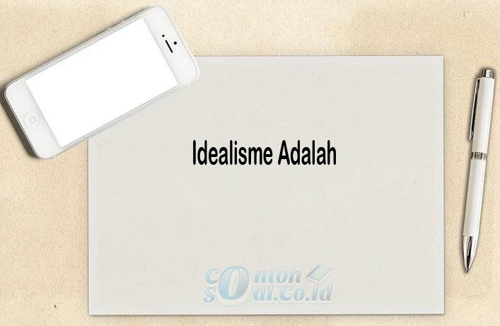 Idealisme Adalah
