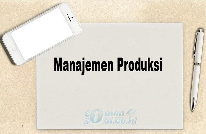 Manajemen Produksi Adalah