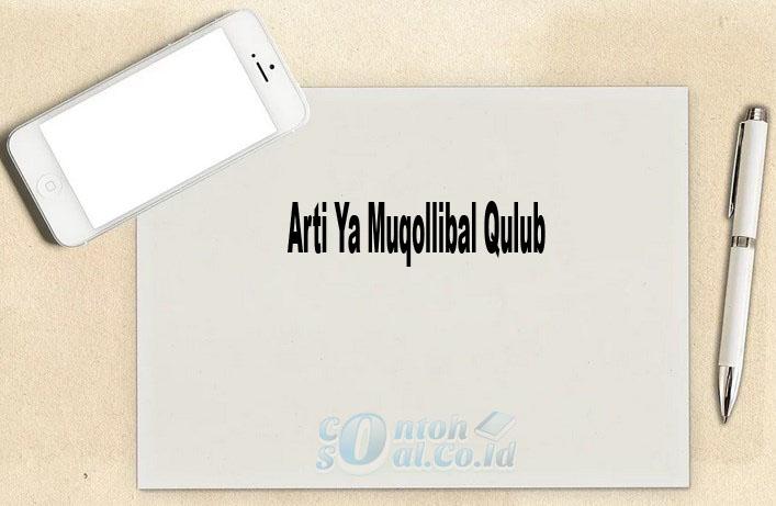 Arti Ya Muqollibal Qulub