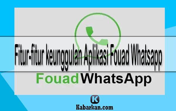 Fitur-fitur keunggulan Aplikasi Fouad Whatsapp