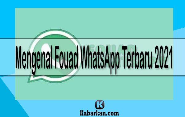 Mengenal Fouad WhatsApp Terbaru 2021